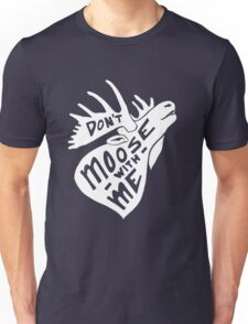 Don't Moose With Me - Funny Humor Saying Quote  Unisex T-Shirt