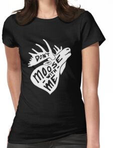 Don't Moose With Me - Funny Humor Saying Quote  Womens Fitted T-Shirt