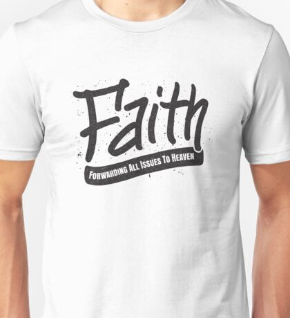 Faith - Forwarding All Issues To Heaven - Christian Saying Unisex T-Shirt