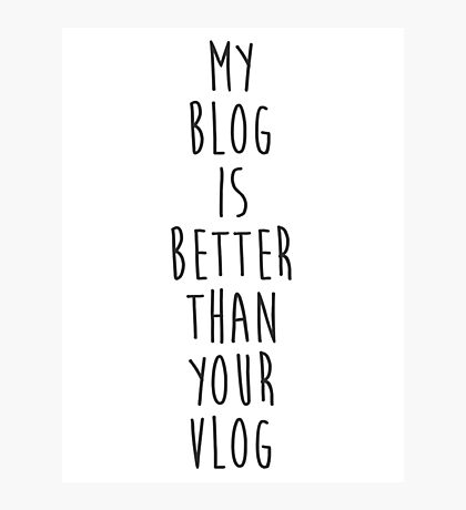 My Blog is Better Than Your Vlog Lux Series Quote Photographic Print