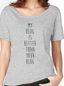 My Blog is Better Than Your Vlog Lux Series Quote Women's Relaxed Fit T-Shirt