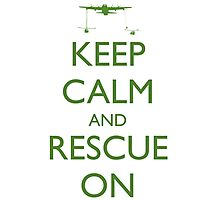 Keep Calm and Rescue On Photographic Print