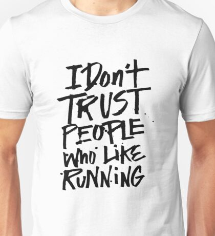 I don't trust people who like running funny fitness runner saying Unisex T-Shirt