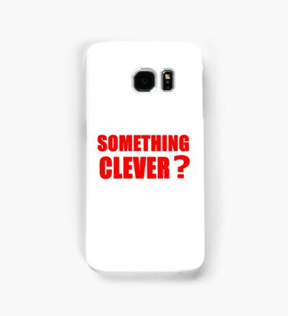 SOMETHING CLEVER? Samsung Galaxy Case/Skin