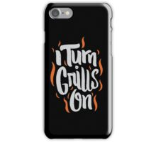 I Turn Grills On - Funny Grilling Griller Saying iPhone Case/Skin