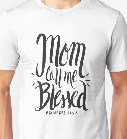 Mom - Call me Blessed - Christian Mother Bible Verse Proverbs 31 28 Unisex T-Shirt