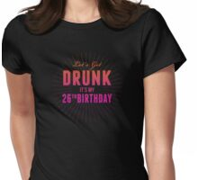 Lets Get Drunk Its My 26th Birthday Womens Fitted T-Shirt