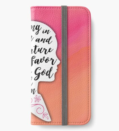 Growing in Wisdom and Stature and in Favor with God and Man iPhone Wallet/Case/Skin