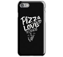 Pizza The Only Love Triangle I Want - Funny Food Saying  iPhone Case/Skin