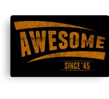 Awesome Since'45 Canvas Print