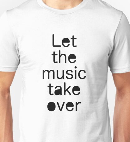 Let the music take over / Quote Unisex T-Shirt