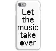 Let the music take over / Quote iPhone Case/Skin