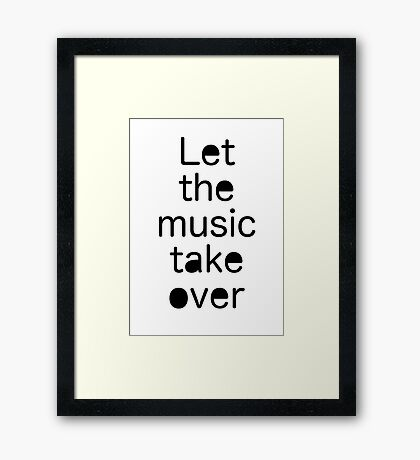 Let the music take over / Quote Framed Print