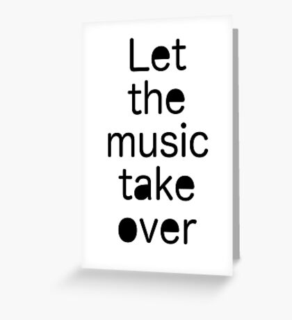 Let the music take over / Quote Greeting Card