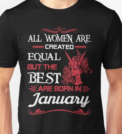 All Women Are Created Equal, But The Best Are Born In January Unisex T-Shirt