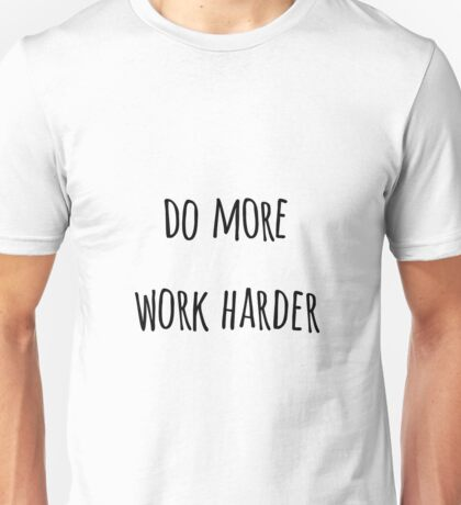 WORK HARDER Unisex T-Shirt