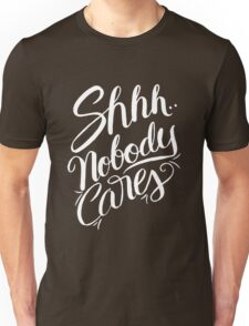 Shhh.. Nobody Cares - Funny Humor Saying Quote  Unisex T-Shirt