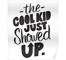 The Cool Kid Just Showed Up - Cute Kids Design Boys Girls Poster