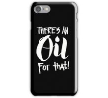 There's an Oil for that - Essential Oils Aromatherapy Saying iPhone Case/Skin