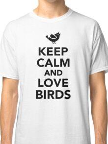 Keep calm and love birds Classic T-Shirt
