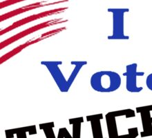 I VOTED TWICE ELECTION SPOOF PRESIDENT DEAD PEOPLE VOTING SHIRTS, STICKERS, TOTES, CASES Sticker