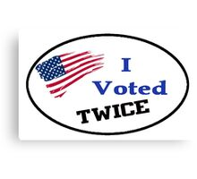 I VOTED TWICE ELECTION SPOOF PRESIDENT DEAD PEOPLE VOTING SHIRTS, STICKERS, TOTES, CASES Canvas Print
