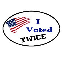 I VOTED TWICE ELECTION SPOOF PRESIDENT DEAD PEOPLE VOTING SHIRTS, STICKERS, TOTES, CASES Photographic Print