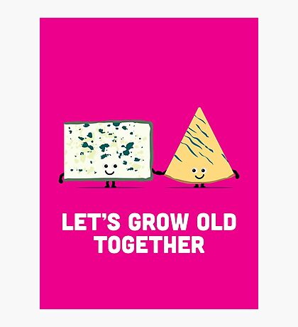 Character Building - Valentines - Cheese - Grow Old Photographic Print