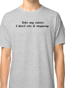Take my advice, I don't use it anyway. Classic T-Shirt