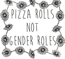 Pizza Rolls Not Gender Roles by bambibones