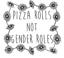 Pizza Rolls Not Gender Roles Photographic Print
