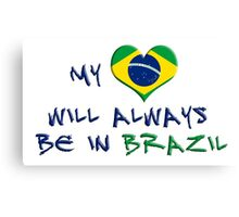 My Heart Will Always Be In Brazil Canvas Print