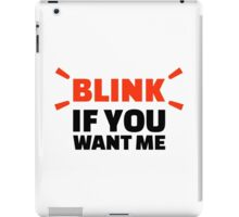 Blink if you want me iPad Case/Skin