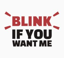 Blink if you want me by Designzz