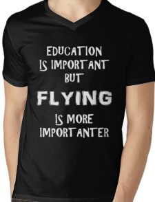 Education Is Important But Flying Is More Importanter T-Shirt Funny Cute Gift For High School College Student Mens V-Neck T-Shirt