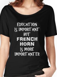 Education Is Important But French Horn Is More Importanter T-Shirt Funny Cute Gift For High School College Student Women's Relaxed Fit T-Shirt