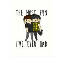 The most fun I've ever had- Phan  Art Print