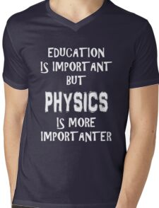Education Is Important But Physics Is More Importanter T-Shirt Funny Cute Gift For High School College Student Mens V-Neck T-Shirt