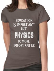 Education Is Important But Physics Is More Importanter T-Shirt Funny Cute Gift For High School College Student Womens Fitted T-Shirt