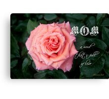 Mom ~ A Word That's Full of Love Canvas Print