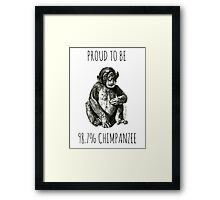PROUD TO BE 98.7% CHIMPANZEE Framed Print