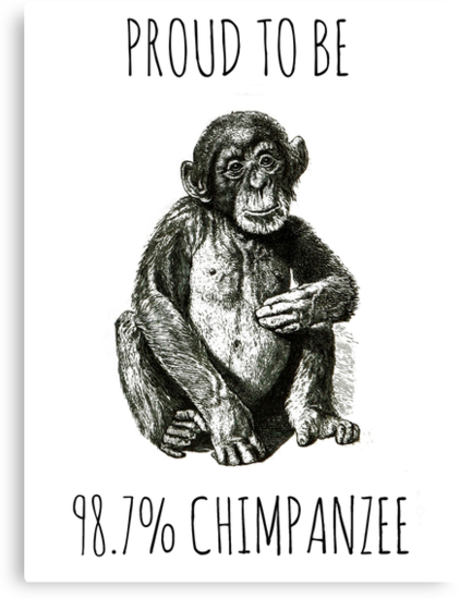PROUD TO BE 98.7% CHIMPANZEE by Rob Price