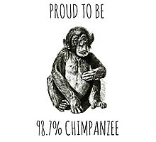 PROUD TO BE 98.7% CHIMPANZEE Photographic Print
