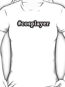 Cosplayer - Hashtag - Black & White T-Shirt
