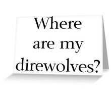 Where Are My Direwolves? Greeting Card