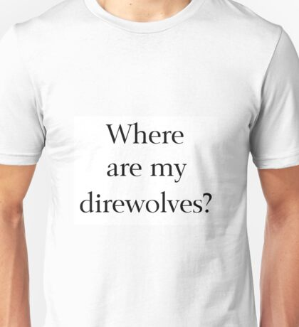 Where Are My Direwolves? Unisex T-Shirt
