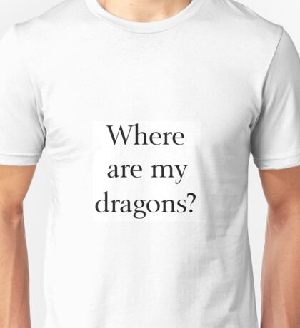 Where Are My Dragons? Unisex T-Shirt