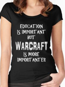 Education Is Important But WarCraft Is More Importanter T-Shirt Funny Cute Gift For High School College Student War Craft Women's Fitted Scoop T-Shirt