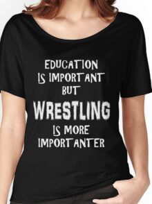 Education Is Important But Wrestling Is More Importanter T-Shirt Funny Cute Gift For High School College Student Women's Relaxed Fit T-Shirt