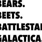 Bears, Beets, Battlestar Galactica by jordansaufley